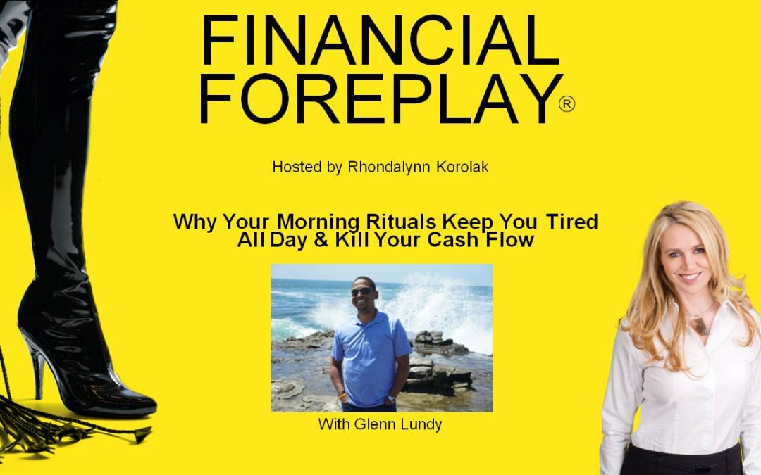 Rise & Grind: Why Your Morning Rituals Keep You Tired All Day & Kill Your Cash Flow