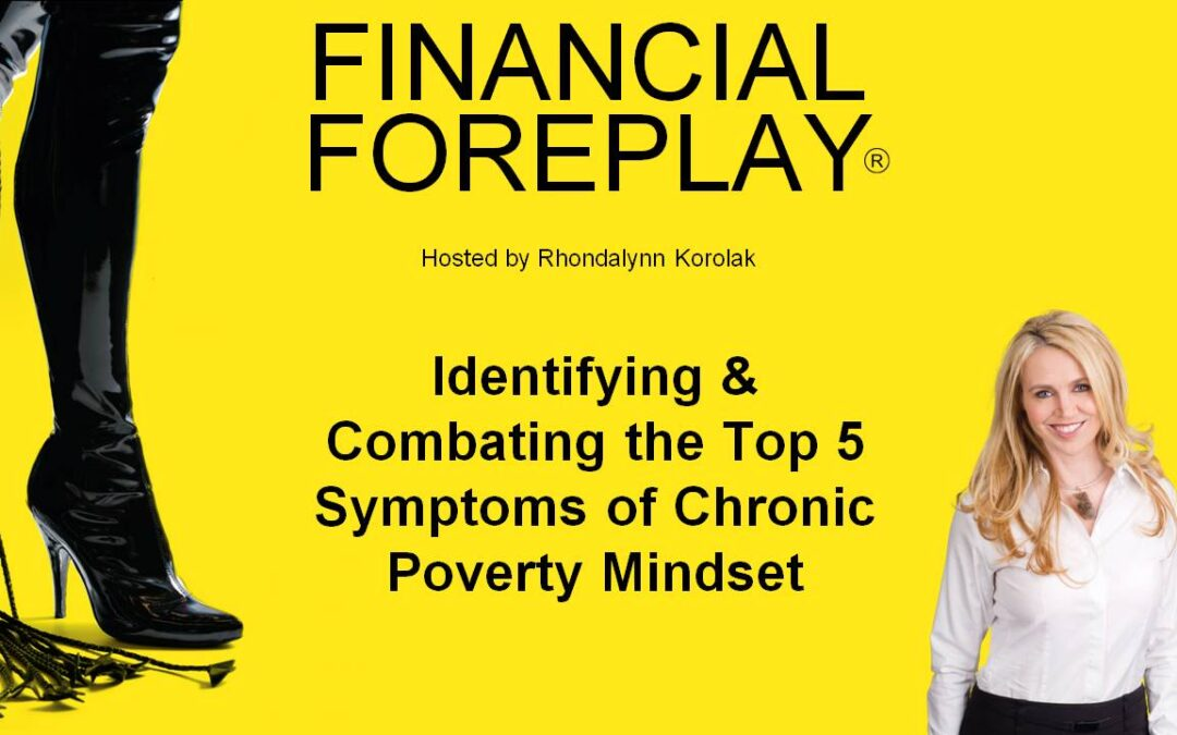 Identifying and Combating The Top 5 Symptoms of Chronic Poverty Mindset
